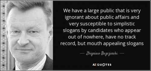 quote-we-have-a-large-public-that-is-very-ignorant-about-public-affairs-and-very-susceptible-zbigniew-brzezinski-45-89-66_0.jpg